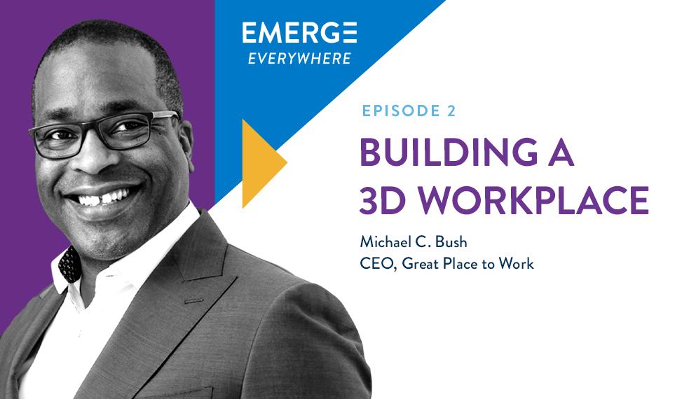 Michael C. Bush: Building a 3D Workplace